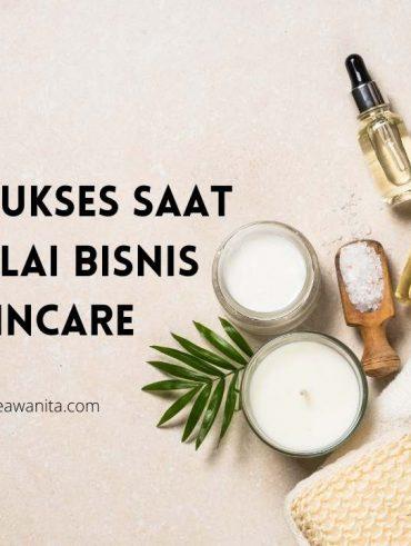 Tips Sukses Saat Memulai Bisnis Skincare